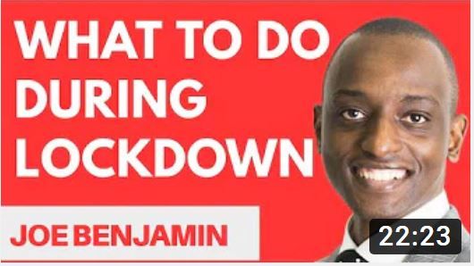 WHAT TO DO DURING LOCKDOWN AND AFTER LOCKDOWN – Joe Benjamin