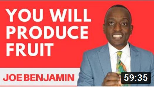 YOU WILL PRODUCE FRUIT – Joe Benjamin